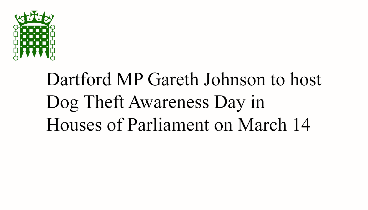 Dartford MP Gareth Johnson to host Dog Theft Awareness Day in Houses of Parliament on March 14