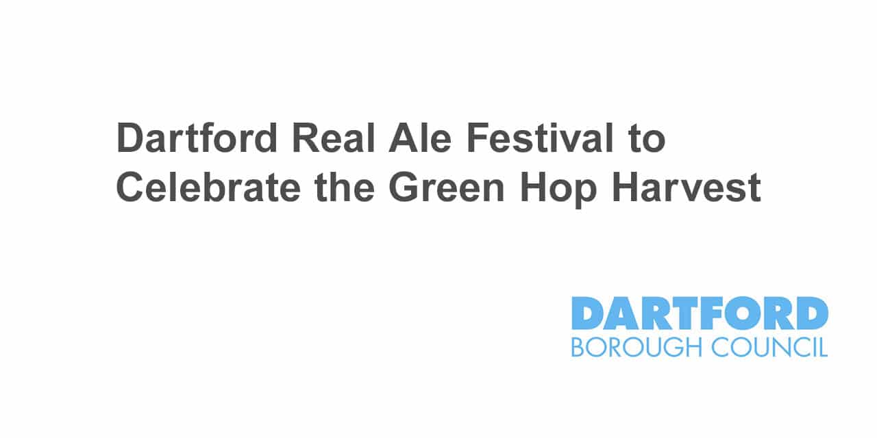 Dartford Real Ale Festival to Celebrate the Green Hop Harvest