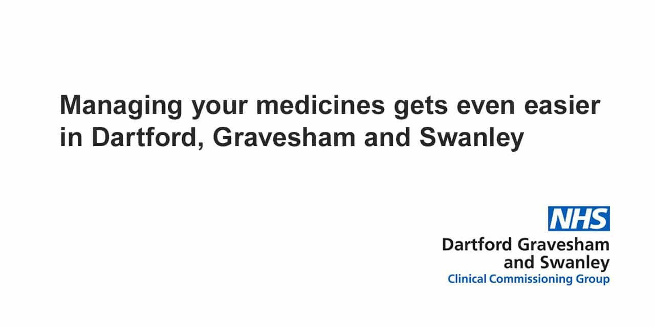 Managing your medicines gets even easier in Dartford, Gravesham and Swanley