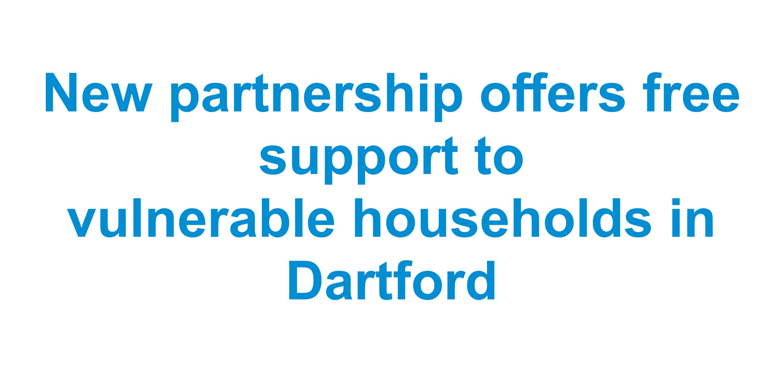 New partnership offers free support to vulnerable households in Dartford