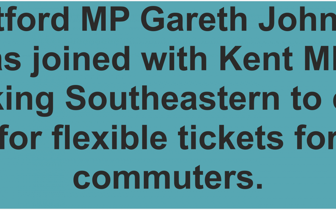 Dartford MP joins forces with Kent MPs to call on Southeastern to introduce flexible season tickets to support rail commuters returning to work