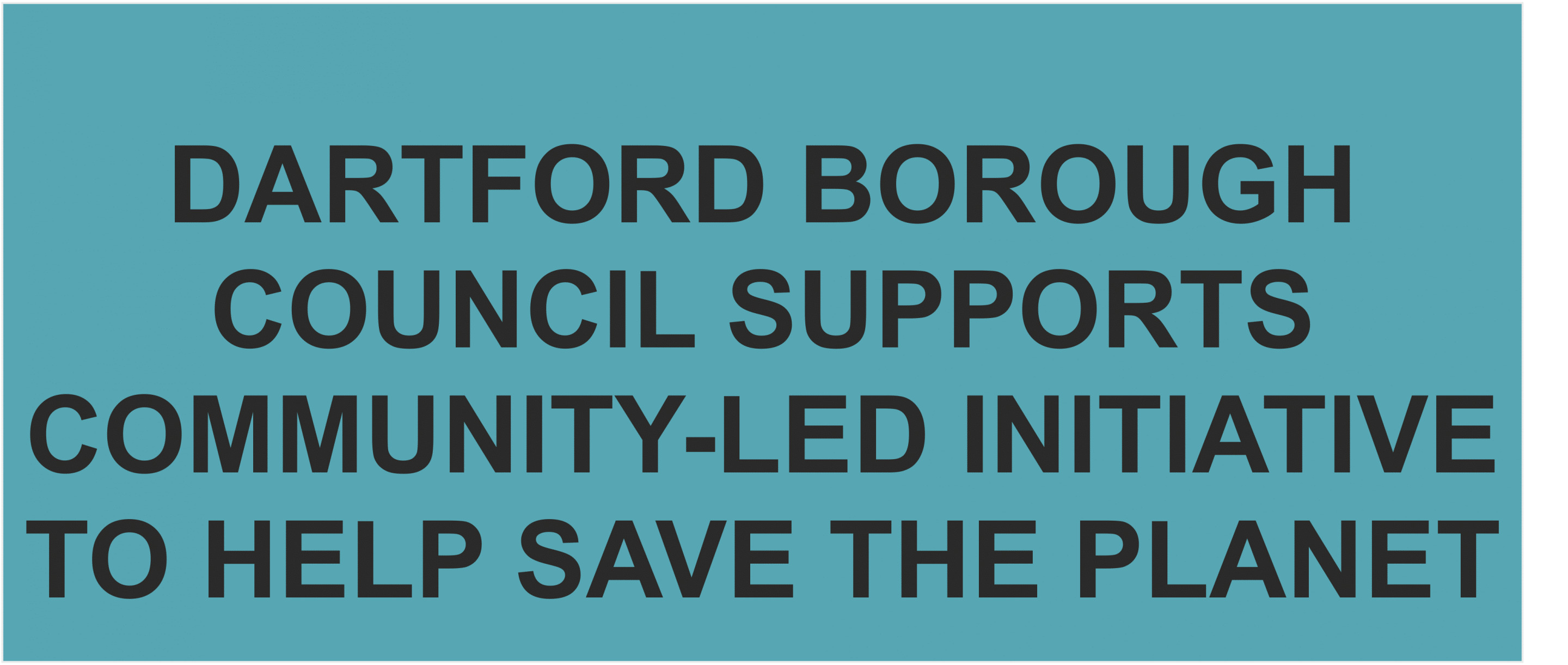 DARTFORD BOROUGH COUNCIL SUPPORTS COMMUNITY-LED INITIATIVE TO HELP SAVE THE PLANET