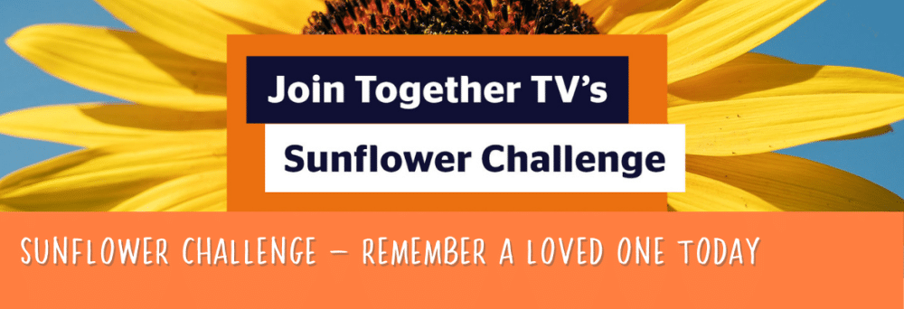SUNFLOWER CHALLENGE – REMEMBER A LOVED ONE TODAY