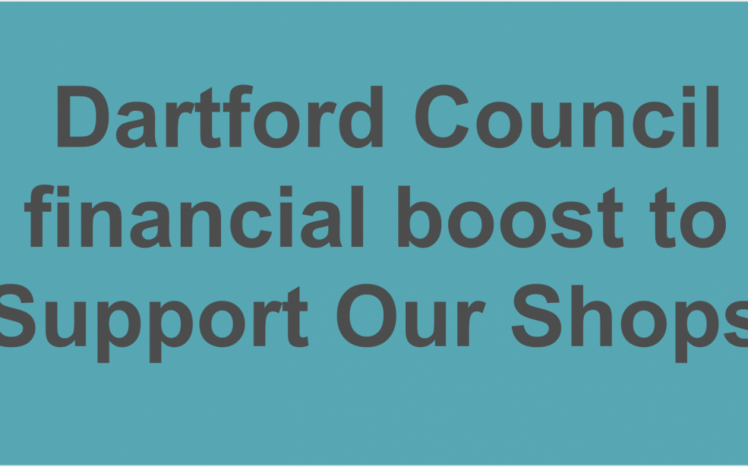 Dartford Council offers independent traders and businesses a huge financial boost to 'Support Our Shops'