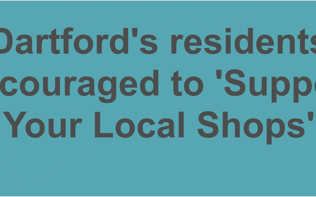 Dartford's residents encouraged to 'Support Your Local Shops' as hospitality, entertainment and accommodation businesses welcome customers back inside
