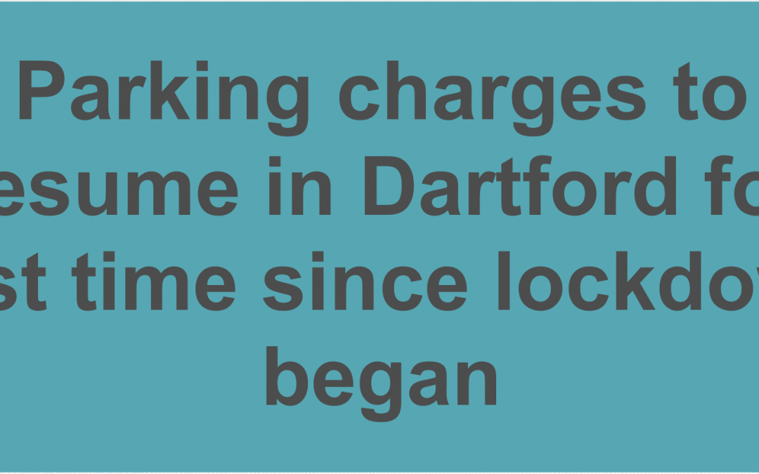 Parking charges to resume in Dartford for first time since lockdown began